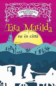 Foto Cover di Tata Matilda va in città, Libro di Christianna Brand, edito da San Paolo Edizioni