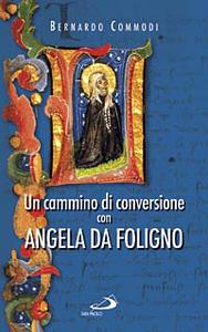 Libro Un cammino di conversione con Angela da Foligno Bernardo Commodi