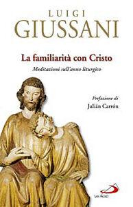 Libro La familiarità con Cristo. Meditazioni sull'anno liturgico Luigi Giussani