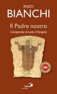 Libro Il Padre nostro. Compendio di tutto il Vangelo Enzo Bianchi