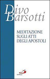 Libro Meditazione sugli Atti degli Apostoli Divo Barsotti