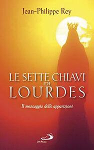 Foto Cover di Le sette chiavi di Lourdes. Il messaggio delle apparizioni, Libro di Jean-Philippe Rey, edito da San Paolo Edizioni