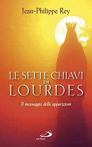 Libro Le sette chiavi di Lourdes. Il messaggio delle apparizioni Jean-Philippe Rey