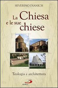 La Chiesa e le sue chiese. Teologia e architettura