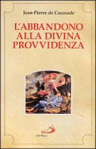 Foto Cover di L' abbandono alla divina provvidenza, Libro di Jean-Pierre de Caussade, edito da San Paolo Edizioni
