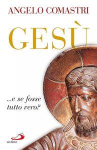 Foto Cover di Gesù... e se fosse tutto vero?, Libro di Angelo Comastri, edito da San Paolo Edizioni