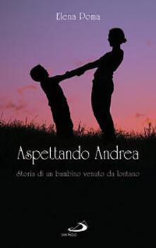 Ilmeglio-delweb.it Aspettando Andrea. Storia di un bambino venuto da lontano Image