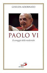 Paolo VI. Il coraggio della modernità