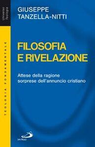 Libro Filosofia e rivelazione. Attese della ragione, sorprese dell'annuncio cristiano Giuseppe Tanzella Nitti