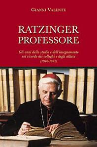 Libro Ratzinger professore. Gli anni dello studio e dell'insegnamento nel ricordo dei colleghi e degli allievi (1946-1977) Gianni Valente