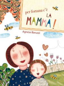 Libro Per fortuna c'è la mamma Agnese Baruzzi