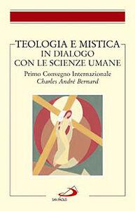 Libro Teologia e mistica in dialogo con le scienze umane. Primo Convegno Internazionale Charles André Bernard
