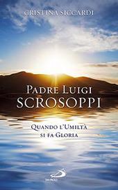 Padre Luigi Scrosoppi. Quando l'umiltà si fa gloria