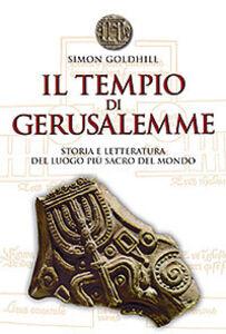 Libro Il tempio di Gerusalemme. Storia e letteratura del luogo più sacro del mondo Simon Goldhill