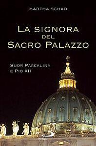 Libro La signora del sacro palazzo. Suor Pascalina e Pio XII Martha Schad