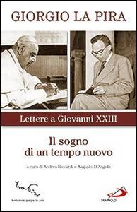 Libro Il sogno di un tempo nuovo. Lettere a Giovanni XXIII Giorgio La Pira