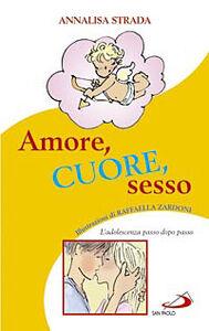Foto Cover di Amore, cuore, sesso. L'adolescenza passo dopo passo, Libro di Annalisa Strada, edito da San Paolo Edizioni