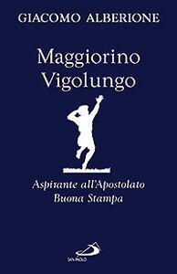 Libro Maggiorino Vigolungo. Aspirante all'Apostolato Buona Stampa Giacomo Alberione