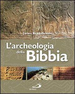 Foto Cover di L' archeologia della Bibbia, Libro di James K. Hoffmeier, edito da San Paolo Edizioni