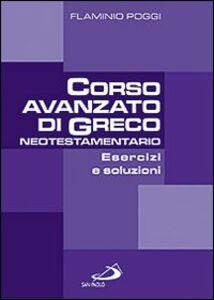 Libro Corso avanzato di Greco neotestamentario. Esercizi e soluzioni Flaminio Poggi