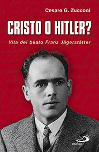 Foto Cover di Cristo o Hitler? Vita del beato Franz Jäegerstäetter, Libro di Cesare G. Zucconi, edito da San Paolo Edizioni