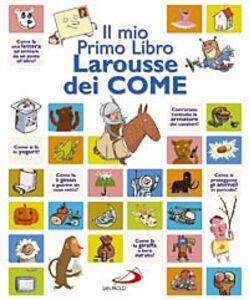 Foto Cover di Il mio primo libro Larousse dei come, Libro di  edito da San Paolo Edizioni