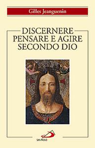 Libro Discernere. Pensare e agire secondo Dio Gilles Jeanguenin