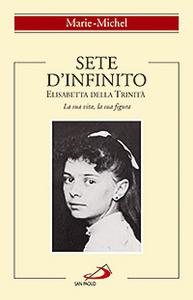 Libro Sete d'infinito. Elisabetta della Trinità. La sua vita, la sua figura Michel Marie