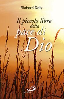 Il piccolo libro della pace di Dio. Pensieri e parole di conforto e sostegno per anime affaticate e oppresse - Richard Daly - copertina