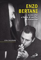 Enzo Bertani. La mia vita a fianco di San Pio da Pietrelcina