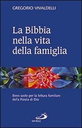 La Bibbia nella vita della famiglia. Brevi soste per la lettura familiare della Parola di Dio