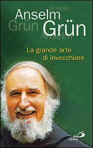 Foto Cover di La grande arte di invecchiare, Libro di Anselm Grün, edito da San Paolo Edizioni