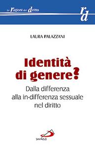 Libro Identità di genere? Dalla differenza alla in-differenza sessuale nel diritto Laura Palazzani
