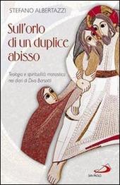 Sull'orlo di un duplice abisso. Teologia e spiritualita monastica nei diari di Divo Barsotti