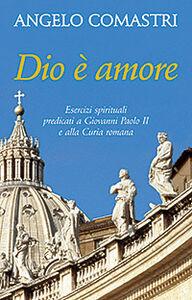 Libro Dio è amore. Esercizi spirituali predicati a Giovanni Paolo II e alla curia romana Angelo Comastri