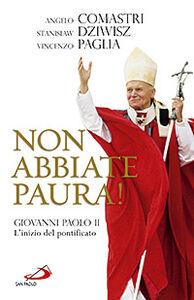 Libro Non abbiate paura! Giovanni Paolo II. L'inizio del pontificato Angelo Comastri , Stanislaw Dziwisz , Vincenzo Paglia