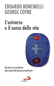 Libro L' universo e il senso della vita. Un ateo e un credente: due uomini di scienza a confronto Edoardo Boncinelli , George V. Coyne