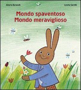 Libro Mondo spaventoso mondo meraviglioso Alberto Benevelli , Loretta Serofilli