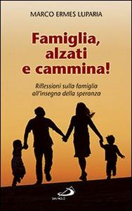 Libro Famiglia, alzati e cammina! Riflessioni sulla famiglia all'insegna della speranza Marco E. Luparia