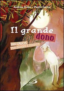 Libro Il grande dono. Via crucis per bambini e ragazzi Paolo Sartor , Andrea Ciucci