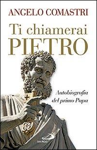 Ti chiamerai Pietro. Autobiografia del primo papa-San Pietro. In cammino verso la tomba dell'Apostolo - Comastri Angelo - wuz.it