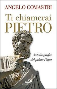 Rallydeicolliscaligeri.it Ti chiamerai Pietro. Autobiografia del primo papa-San Pietro. In cammino verso la tomba dell'Apostolo Image