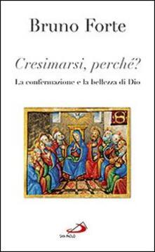 Cresimarsi perché? La confermazione e la bellezza di Dio.pdf