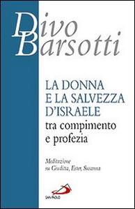 Libro La donna e la salvezza d'Israele tra compimento e profezia. Meditazione su Giuditta, Ester, Susanna Divo Barsotti