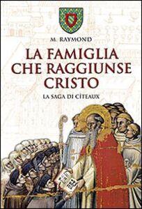 Libro La famiglia che raggiunse Cristo. La saga di Cîteaux Marcel Raymond