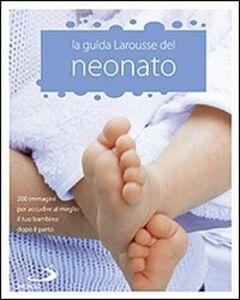 Libro La Guida Larousse del neonato. 200 immagini per accudire al meglio il tuo bambino dopo il parto Isabelle Jeuge-Maynart