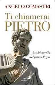 Ti chiamerai Pietro. Autobiografia del primo papa