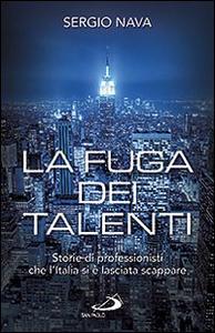 Libro La fuga dei talenti. Storie di professionisti che l'Italia si è lasciata scappare Sergio Nava