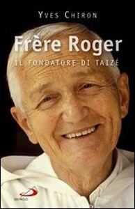 Libro Frère Roger. 1915-2005. Il fondatore di Taizé Yves Chiron