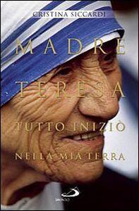 Libro Madre Teresa. Tutto iniziò nella mia terra. Con lettere inedite alla famiglia Cristina Siccardi